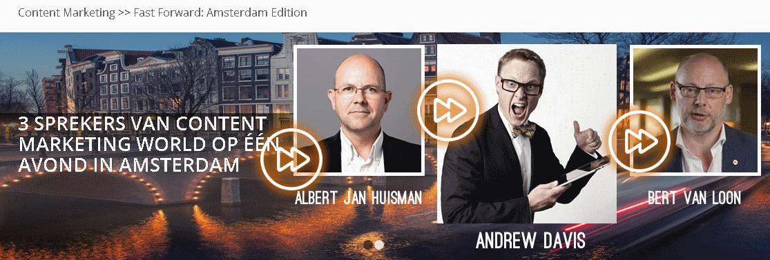 2 Februari: Content Marketing >> Fast Forward met Albert Jan Huisman, Bert van Loon en Andrew Davis